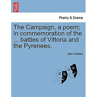 The Campaign a poem in commemoration of the ... battles of Vittoria and the Pyrenees. by Gwilliam & John