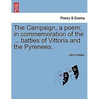 Kampanjen en dikt til minne om den... slagene ved Vittoria og Pyreneene. av Gwilliam & John