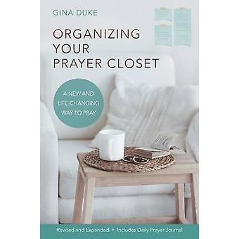 Organizing Your Prayer Closet A New and LifeChanging Way to Pray by Duke & Gina