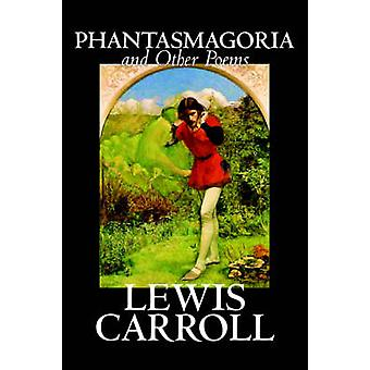 Phantasmagoria and Other Poems by Lewis Carroll Poetry  English Irish Scottish Welsh by Carroll & Lewis
