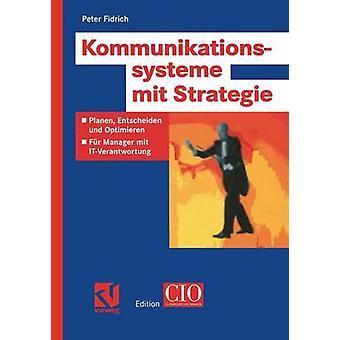 Kommunikationssysteme mit Strategie  Planen Entscheiden und Optimieren  Fr Manager mit ITVerantwortung by Fidrich & Peter