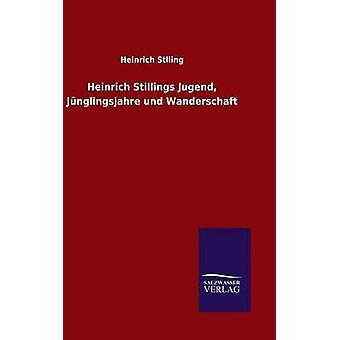 Heinrich Stillings Jugend Jnglingsjahre und Wanderschaft door Stlling & Heinrich