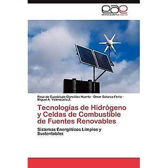 Tecnologias de Hidrogeno y Celdas de Combustible de Fuentes Renovables by Gonz Lez Huerta & Rosa De Guadalupe