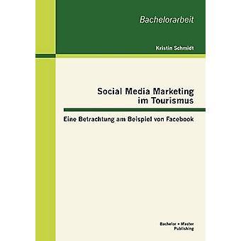 Social Media Marketing im Tourismus Eine Betrachtung am Beispiel von Facebook by Schmidt & Kristin