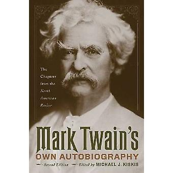 Mark Twain's Own Autobiography - The Chapters from the North American