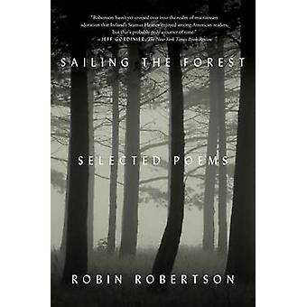 Sailing the Forest - Selected Poems by Robin Robertson - 9780374535728