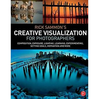Rick Sammon's Creative Visualization for Photographers - Composition -