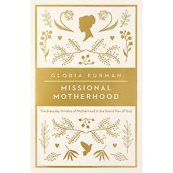 Missional Motherhood - The Everyday Ministry of Motherhood in the Gran