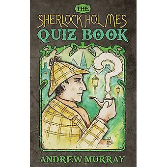 The Sherlock Holmes Quiz Book by Andrew Murray - 9781780925295 Book
