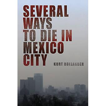 Several Ways to Die in Mexico City - An Autobiography of Death in Mexi