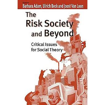 The Risk Society and Beyond Critical Issues for Social Theory by Adam