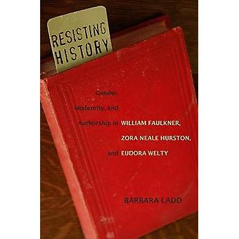 Resisting History - Gender - Modernity - and Authorship in William Fau