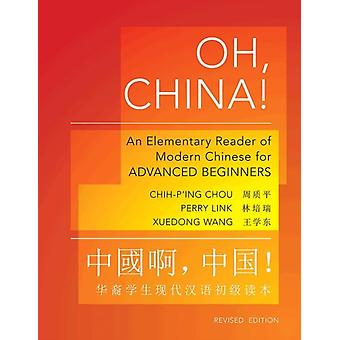 Oh China!: An Elementary Reader of Modern Chinese for Advanced Beginners (The Princeton Language Program: Modern Chinese) (Paperback) by Chou Chih-P'Ing Link Perry Wang Xuedong