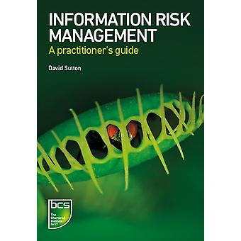 Information Risk Management: A Practitioner's Guide (Chartered Institute for It) (Paperback) by Sutton David