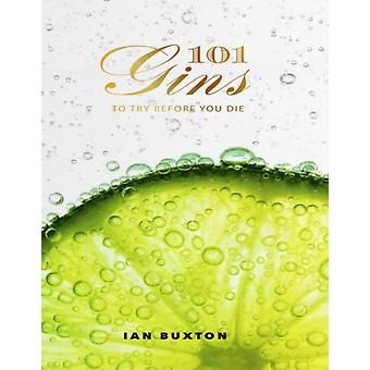 101 Gins: To Try Before You Die (Hardcover) by Buxton Ian