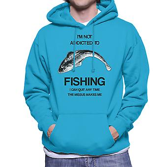 Ik ben niet verslaafd aan vissen die ik kan stoppen met elk moment de Missus Me mannen Hooded Sweatshirt maakt