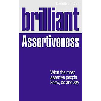 Briljante assertiviteit - wat de meest assertieve mensen weten - doen en