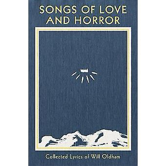 Songs of Love and Horror - Collected Lyrics of Will Oldham by Songs of