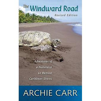 The Windward Road - Adventures of a Naturalist on Remote Caribbean Sho