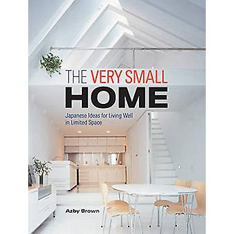 The Very Small Home - Japanese Ideas for Living Well in Limited Space