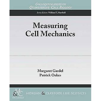 Measuring Cell Mechanics by Margaret Gardel - Patrick Oakes - 9781615