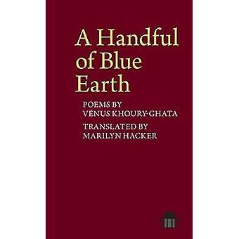 A Handful of Blue Earth - Poems by Venus Khoury-Ghata by Marilyn Hacke