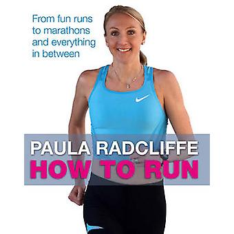 How to Run - de cycles d'essai amusants aux Marathons et tout le reste par P