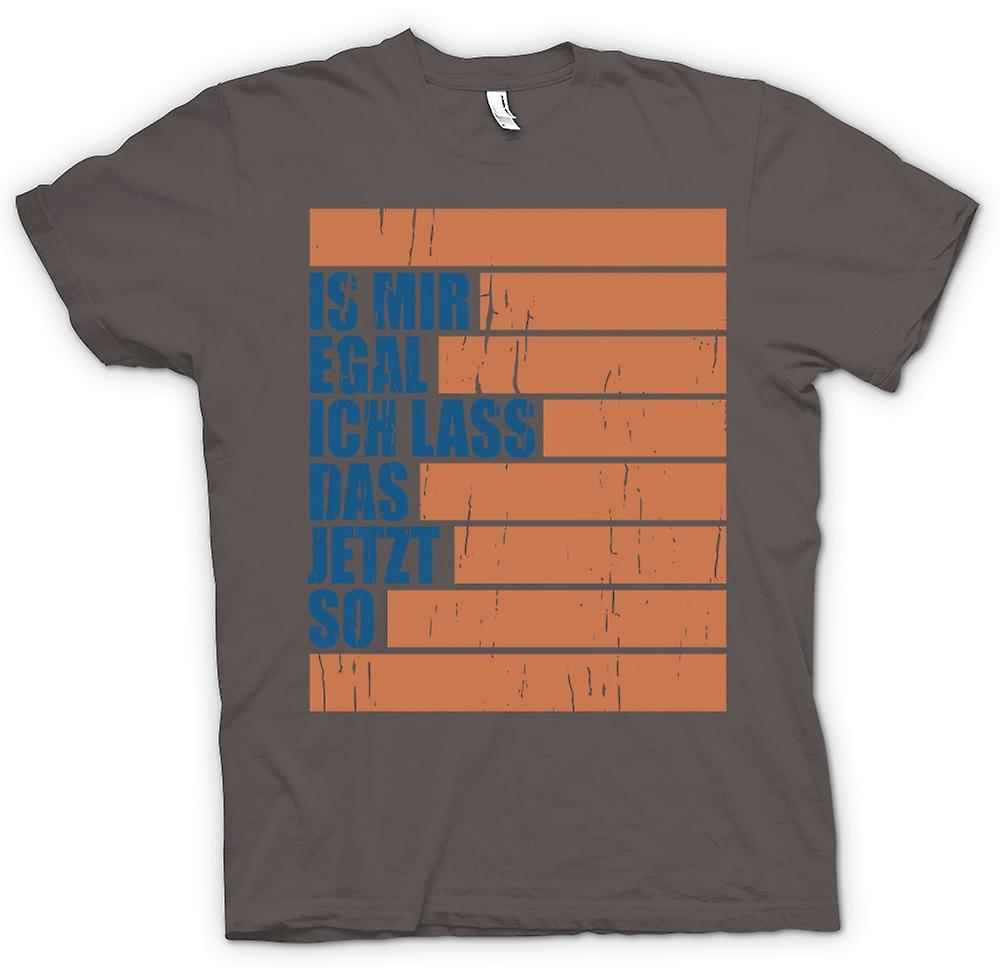 Womens T-shirt - Is mir egal ich lass das jetzt so - Cool