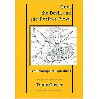 God, the Devil and the Perfect Pizza: Ten Philosophical Questions