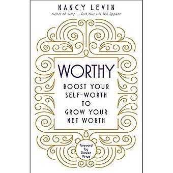 Waardig: Stimuleren uw eigenwaarde om te groeien uw Net Worth