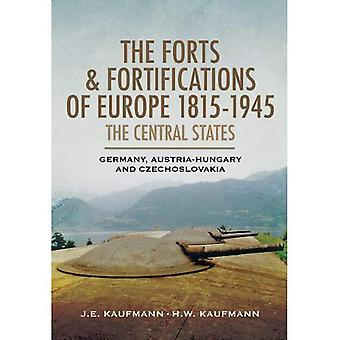 The Forts and Fortifications of Europe 1815-1945 - The Central States: Germany, Austria-Hungary and Czechoslovakia