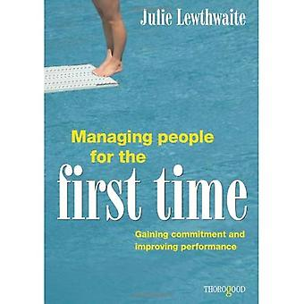 Managing People for the First Time: Gaining Commitment and Improving Performance