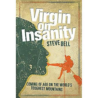 Virgin on Insanity: Coming of Age on the World's Toughest Mountains
