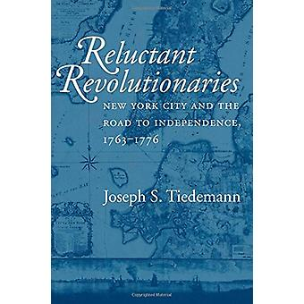 Reluctant Revolutionaries - New York City and the Road to Independence