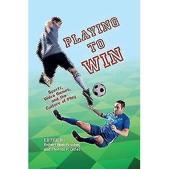 Playing to Win Sports jeux vidéo et la Culture de jeu par Oates & Thomas P.