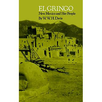 El Gringo New Mexico and Her People by Davis & W. W. H.