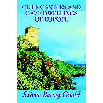 Cliff slotte og Cave boliger i Europa af Sabine BaringGould Social Science arkæologi ved BaringGould & Sabine