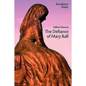 Die Missachtung der Mary Ball von Muscutt & Robert