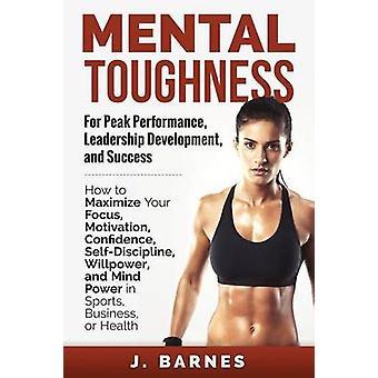La force mentale pour Peak Performance Leadership développement et succès comment pour maximiser votre Focus Motivation confiance autodiscipline volonté et l'esprit de puissance dans le sport Business ou la santé par le juge & Barnes