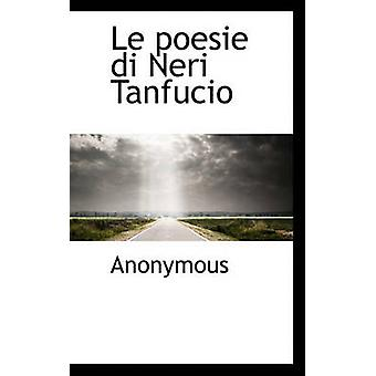 Le poesie di Neri Tanfucio by Anonymous & .
