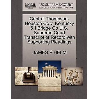 Central ThompsonHouston Co v. Kentucky jeg Bridge Co U.S. øverste domstol udskrift af post med støtte processkrifter ved RORET & JAMES P