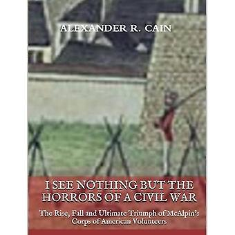 I See Nothing But the Horrors of a Civil War by Cain & Alexander