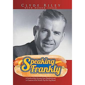 Speaking Frankly A Southern Boys Journey from Slaughterhouse to Creation of the Worlds Top Hot Dog Brand by Riley & Clyde