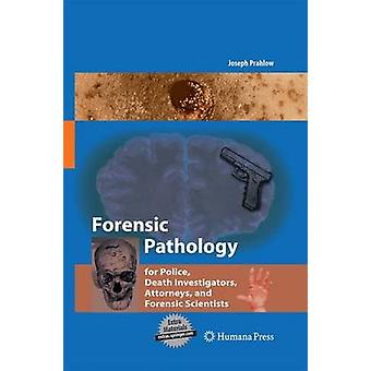 Forensic Pathology for Police Death Investigators Attorneys and Forensic Scientists by Prahlow & Joseph A.