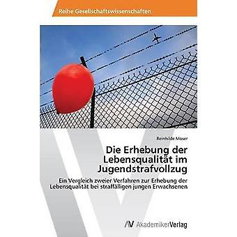 Die Erhebung der Lebensqualitt im Jugendstrafvollzug by Moser Reinhilde