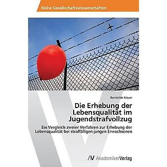 Die Erhebung der Lebensqualitt im Jugendstrafvollzug par Moser Reinhilde