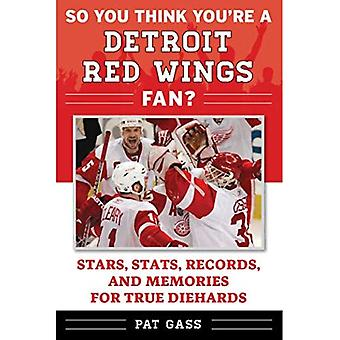 So You Think You're a Detroit Red Wings Fan?: Stars, Stats, Records, and Memories for True Diehards (So You Think You're a Team Fan)