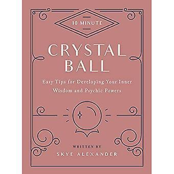 Boule de cristal de 10 minutes: conseils faciles pour développer votre sagesse intérieure et puissances psychiques (10 minutes)