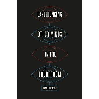 Experiencing Other Minds in the Courtroom by Neal Feigenson - 9780226