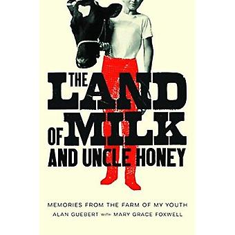 The Land of Milk and Uncle Honey - Memories from the Farm of My Youth